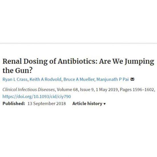 Renal Dosing of Antibiotics: Are We Jumping the Gun?